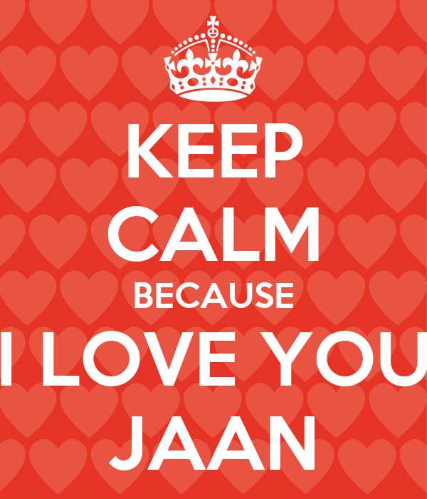 Wallpaper Love Jaan : KEEP cALM BEcAUSE I LOVE YOU JAAN - KEEP cALM AND cARRY ON Image Generator