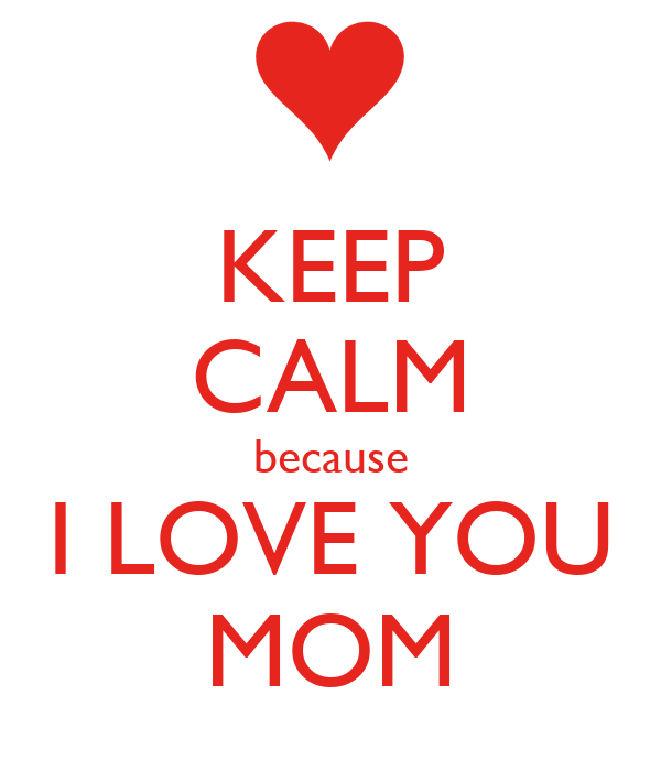 Keep Calm Because I Love You Mom Poster Letícia Keep Calm O Matic