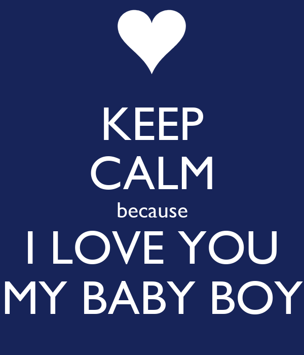 Keep Calm Because I Love You My Baby Boy Poster Elly Keep Calm O