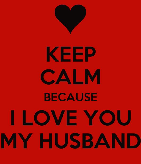 Keep Calm Because I Love You My Husband Poster Valisoa Keep Calm