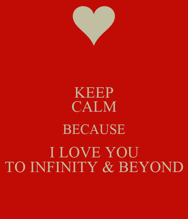 KEEP CALM BECAUSE I LOVE YOU TO INFINITY & BEYOND - KEEP ...