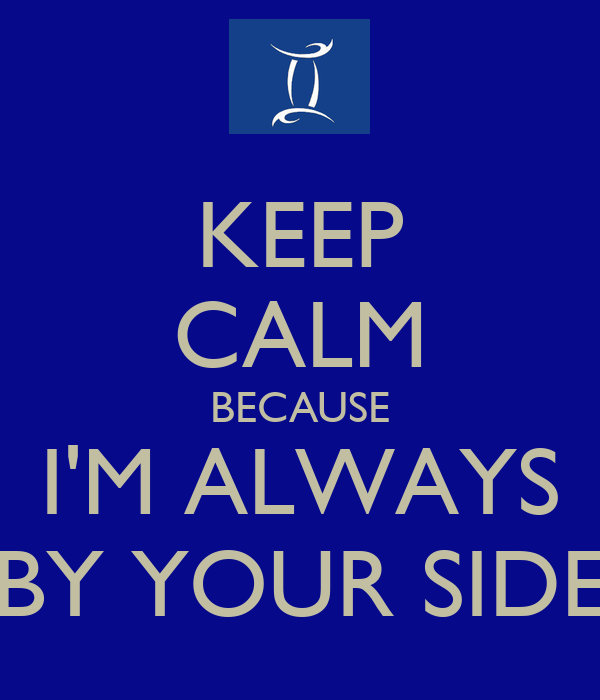 keep calm because i 39 m always by your side poster stacy keep calm o matic. Black Bedroom Furniture Sets. Home Design Ideas