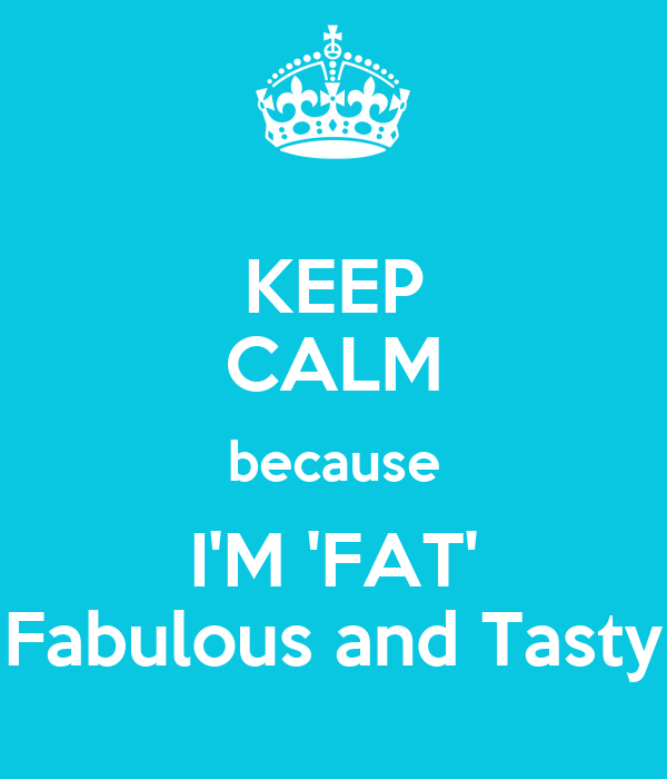 Because I M Fat 75