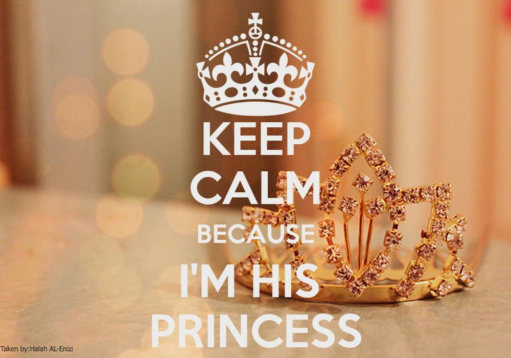KEEP CALM BECAUSE I'M HIS PRINCESS Poster