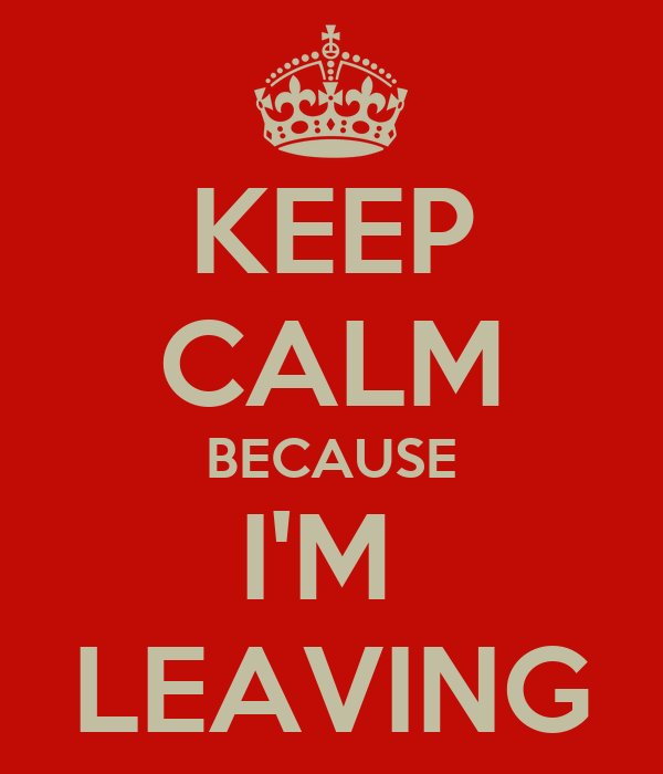 Keep Calm Because I M Leaving Poster Lr Keep Calm O Matic