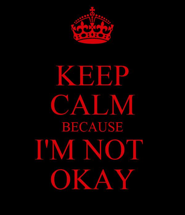Keep Calm Because I M Not Okay Poster Ayse Keep Calm O Matic