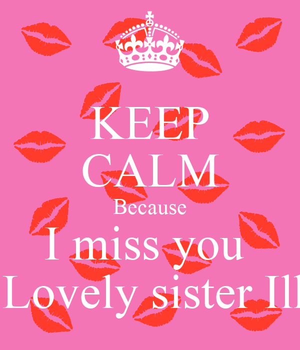 Keep Calm Because I Miss You My Lovely Sister Ilham Poster Lina
