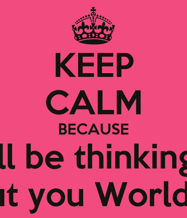 Keep Calm Because Ill Be Thinking About You Worldwide Poster