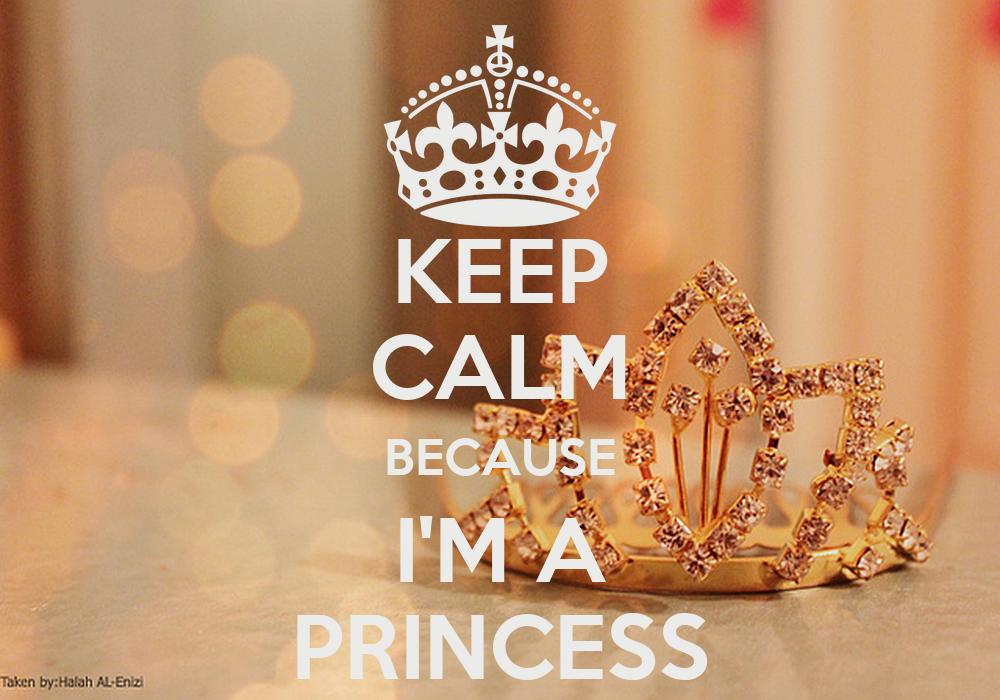 KEEP CALM BECAUSE I'M A PRINCESS Poster