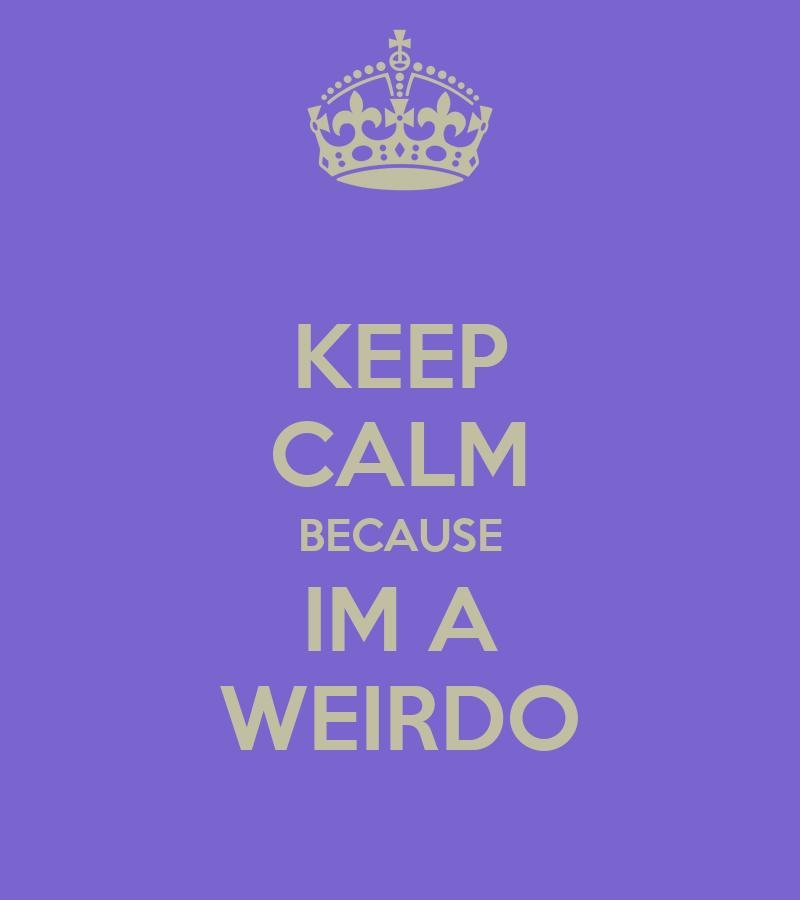 keep calm because im a weirdo poster andi keep calm o