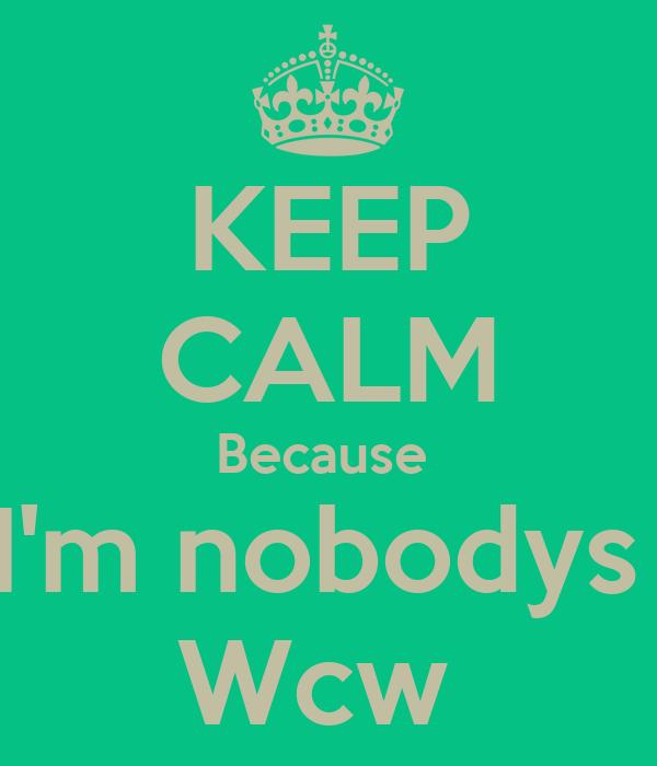 Keep Calm Because Im Nobodys Wcw Poster Isabella Keep Calm O Matic