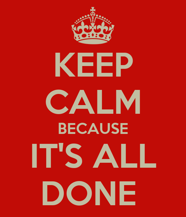 KEEP CALM BECAUSE IT'S ALL DONE Poster | Me | Keep Calm-o ...