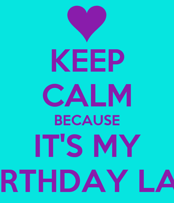 Keep Calm Because Its My Birthday Today