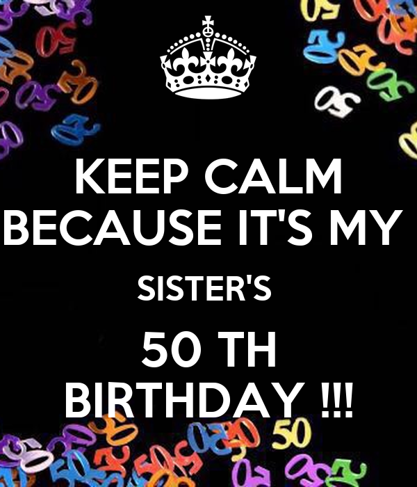 keep calm because it s my sister s 50 th birthday poster petra