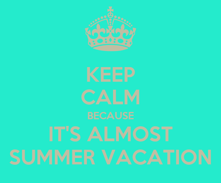 KEEP CALM BECAUSE ITS ALMOST SUMMER VACATION Poster  Danielle  Keep Ca...