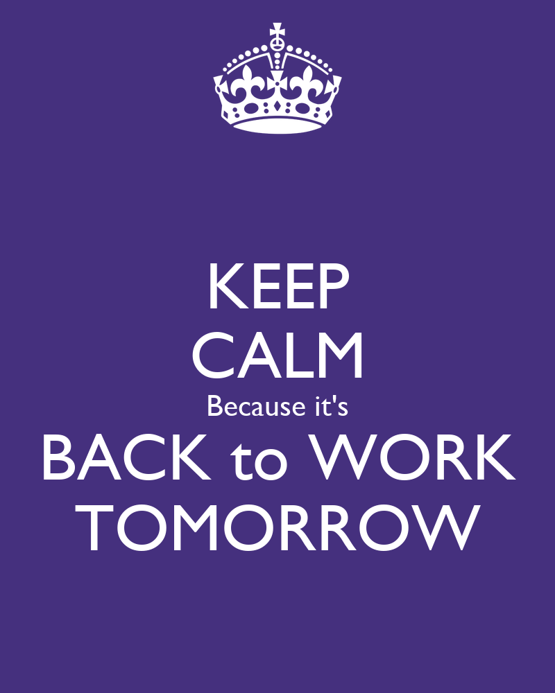 Back To Work Quotes After Vacation: KEEP CALM Because It's BACK To WORK TOMORROW Poster