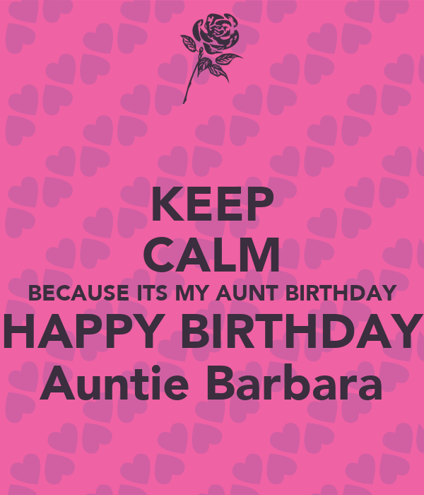 KEEP CALM BECAUSE ITS MY AUNT BIRTHDAY HAPPY BIRTHDAY