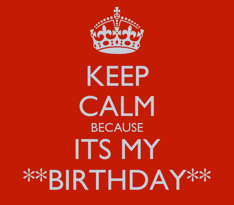 KEEP CALM BECAUSE ITS MY **BIRTHDAY** Poster | micaella ...