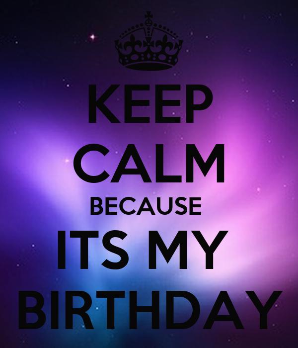 KEEP CALM BECAUSE ITS MY BIRTHDAY Poster | Nick Zimmerman ...
