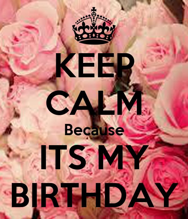 KEEP CALM Because ITS MY BIRTHDAY Poster | Adriana Tejeda ...