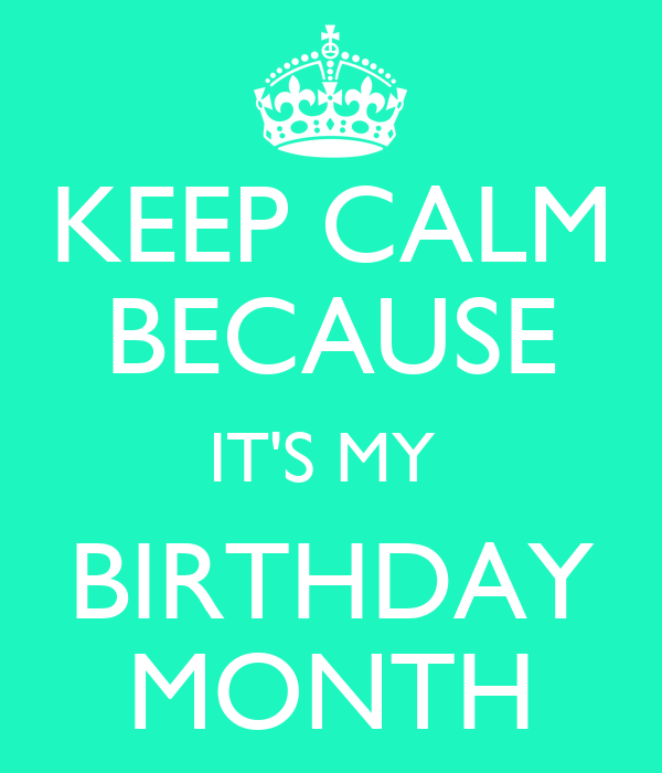 Keep calm because it 39 s my birthday month keep calm and - Its my birthday month images ...