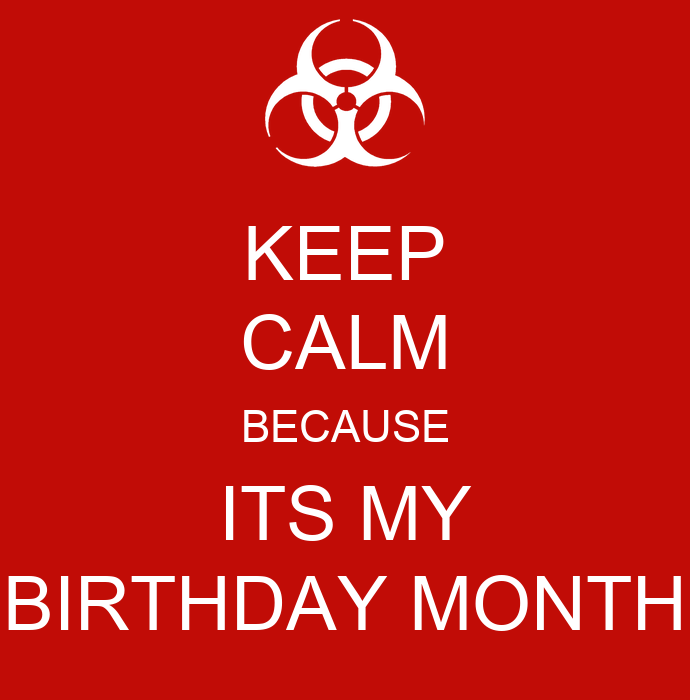 Keep calm because its my birthday month poster waleed - Its my birthday month images ...