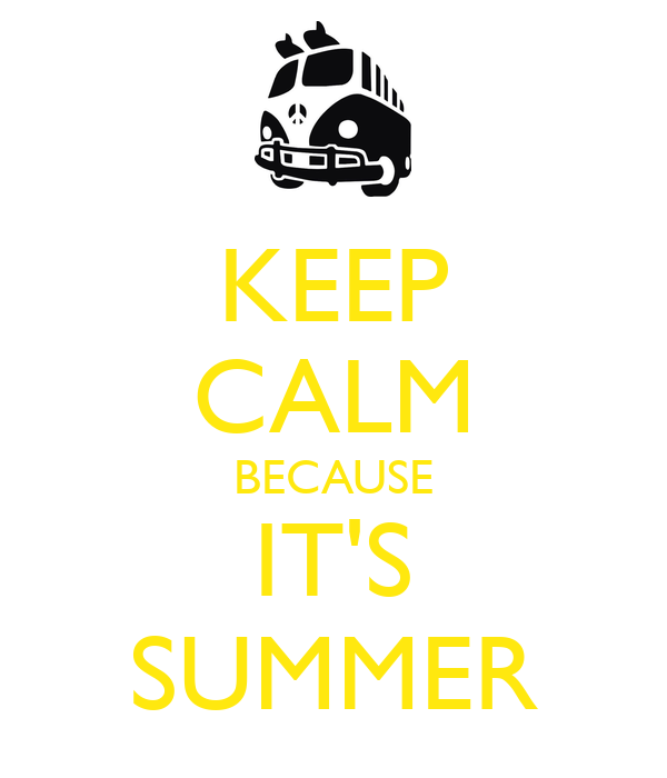 KEEP CALM BECAUSE ITS SUMMER Poster  saraTVD  Keep Calm-o-Matic