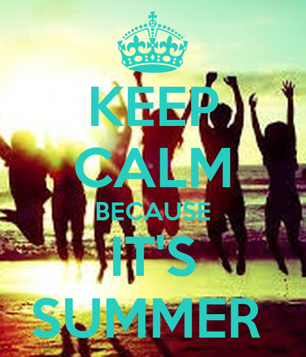 KEEP CALM BECAUSE ITS SUMMER - KEEP CALM AND CARRY ON Image Generator
