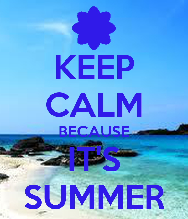 KEEP CALM BECAUSE ITS SUMMER Poster  INÊS CAMPOS  Keep Calm-o-Matic