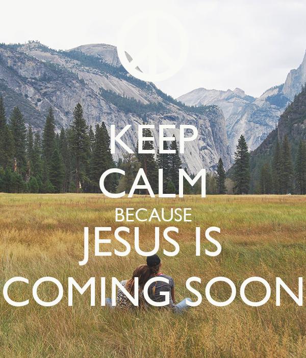 keep calm because jesus is coming soon poster prahara