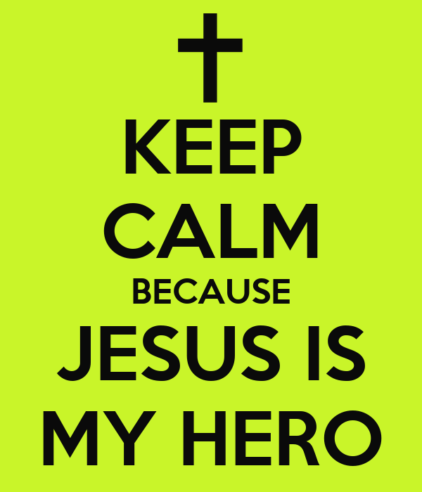 KEEP CALM BECAUSE JESUS IS MY HERO Poster Edojsortfenlf