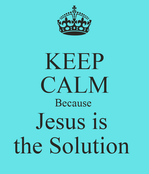 KEEP CALM Because Jesus is the Solution Poster