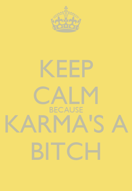 POOFness for APR 7: MARY (Or... I am not done with you dumba** donors yet this week!) Keep-calm-because-karma-s-a-bitch