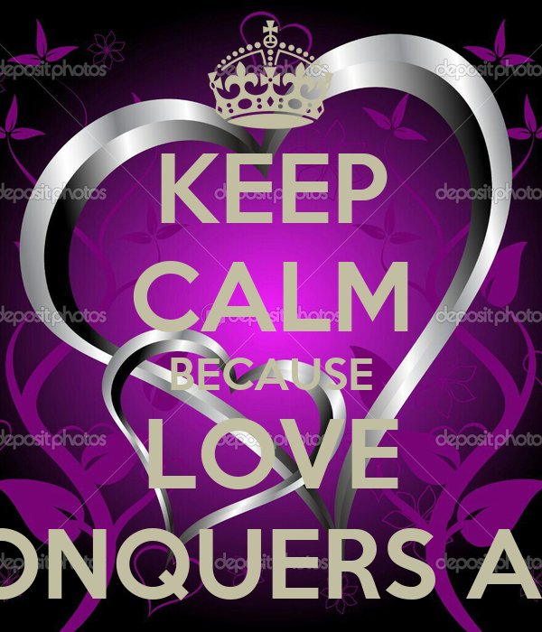 KEEP cALM BEcAUSE LOVE cONQUERS ALL - KEEP cALM AND cARRY ON Image Generator