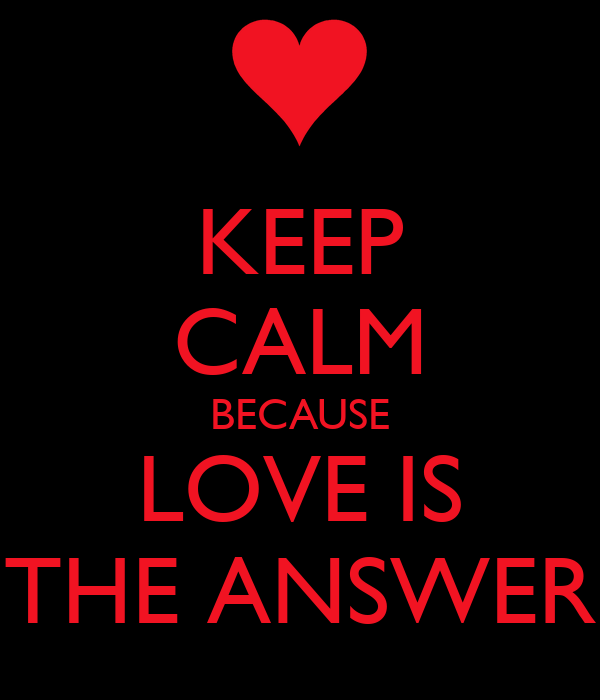 KEEP CALM BECAUSE LOVE IS THE ANSWER Poster | Iulian ...