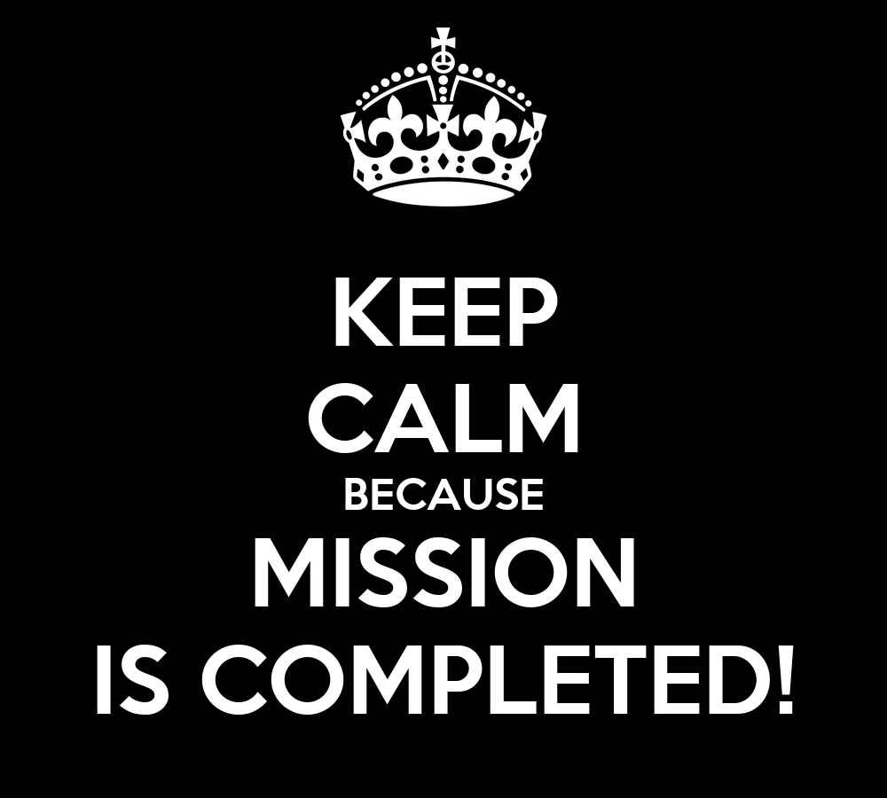 Keep calm because mission is completed poster rah keep calm o