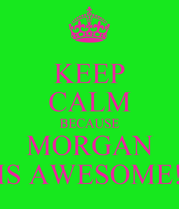 KEEP CALM BECAUSE MORGAN IS AWESOME! Poster