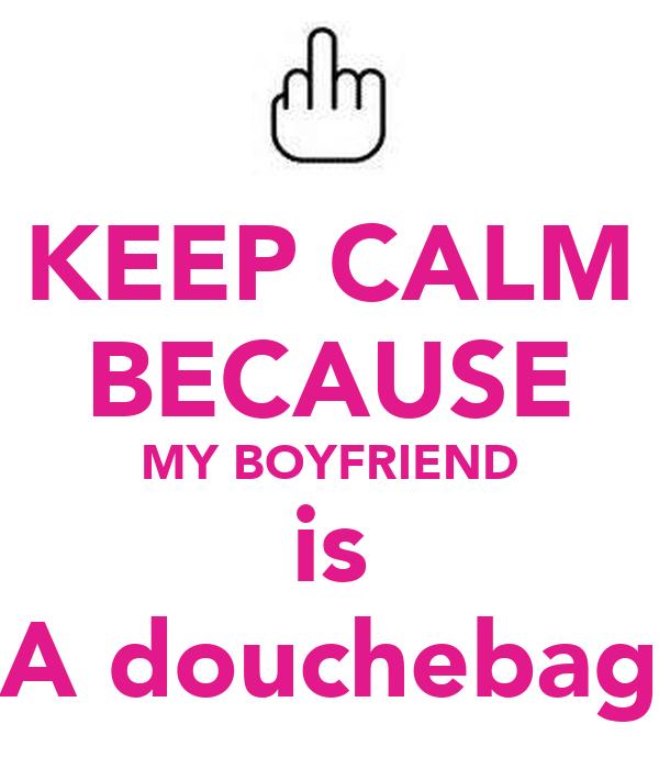 My boyfriend is a douchebag