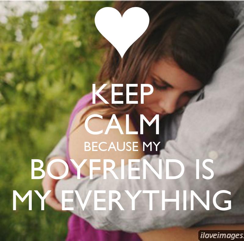 KEEP CALM BECAUSE MY BOYFRIEND IS MY EVERYTHING - KEEP
