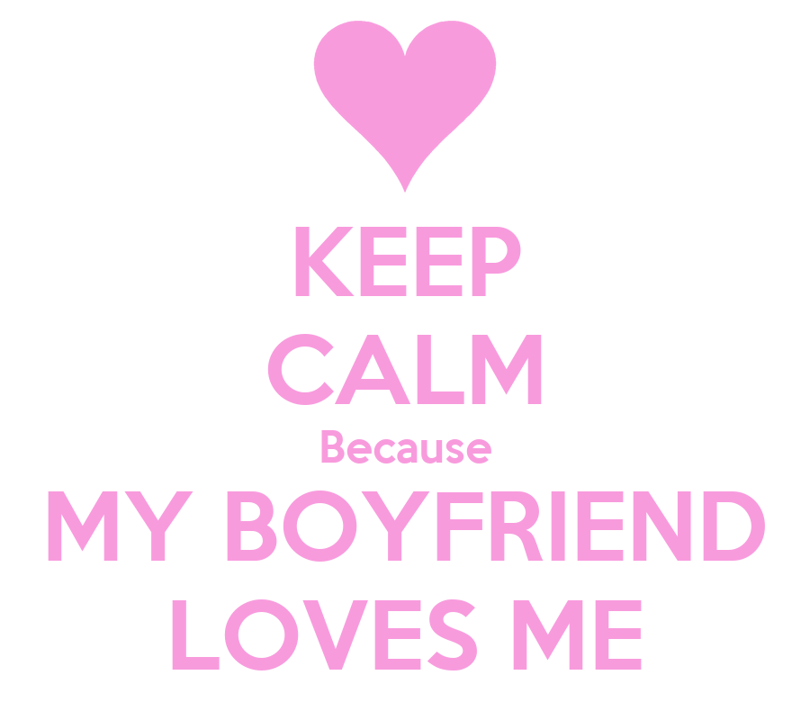 KEEP CALM Because MY BOYFRIEND LOVES ME - KEEP CALM AND ...