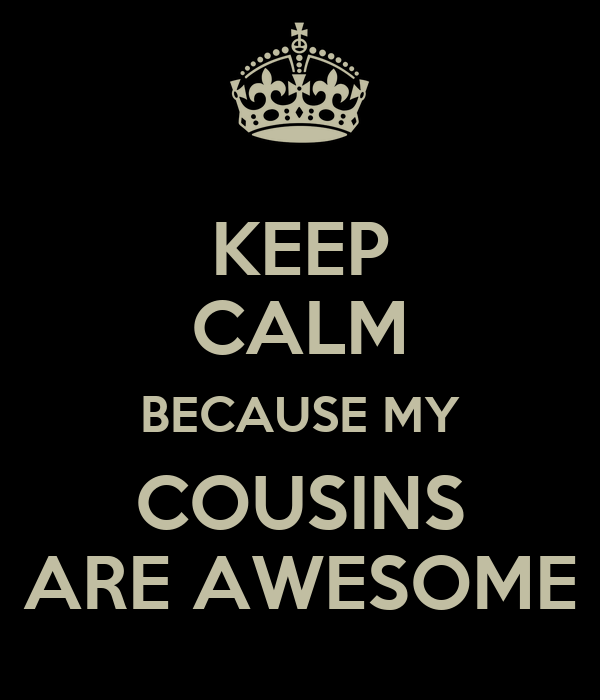 awesome Cousins are
