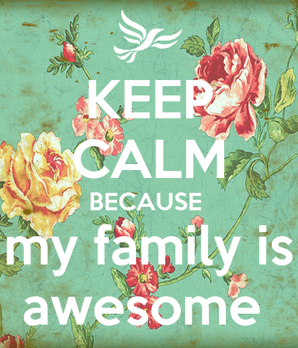 KEEP CALM BECAUSE My Family Is Awesome Poster