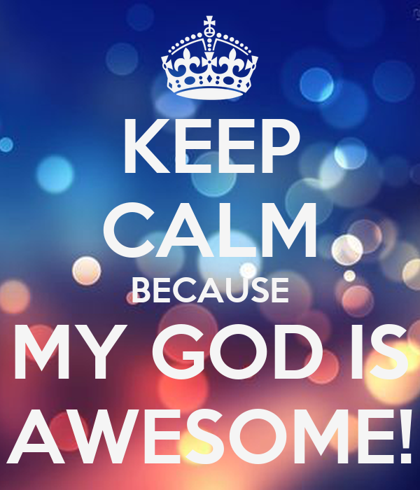 Keep Calm Because My God Is Awesome Keep Calm And Carry