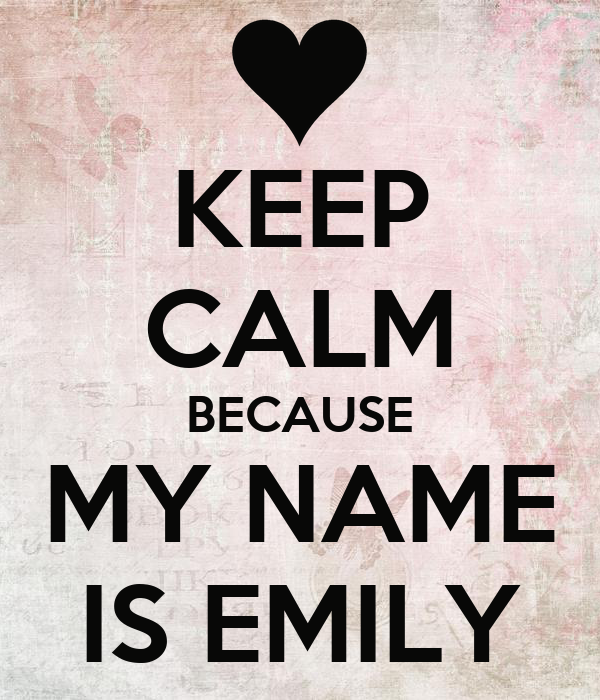 KEEP CALM BECAUSE MY NAME IS EMILY Poster
