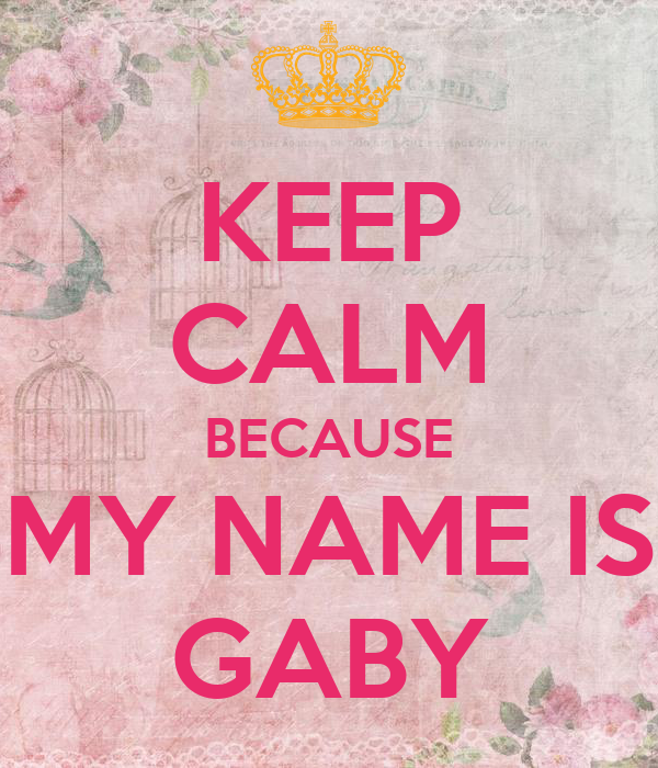 keep calm because my name is gaby poster gaby keep
