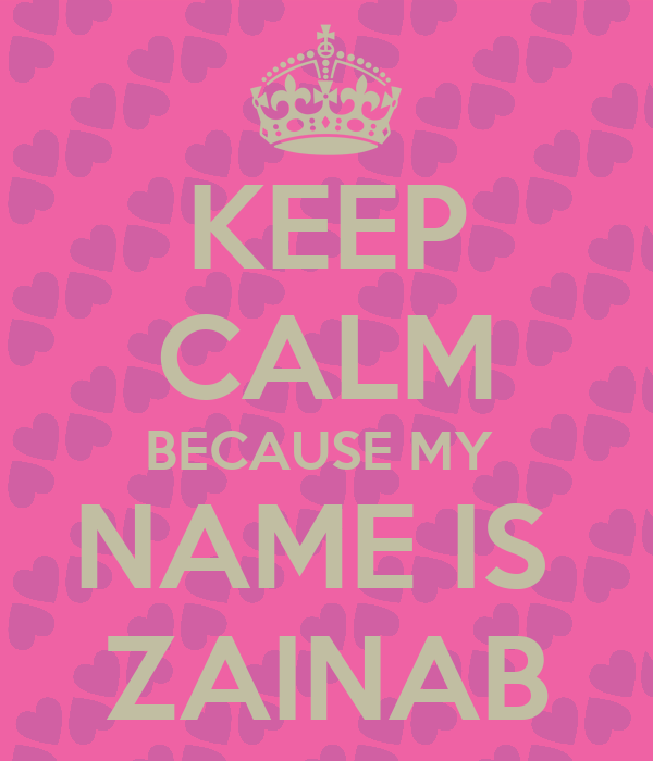KEEP CALM BECAUSE MY NAME IS ZAINAB Poster