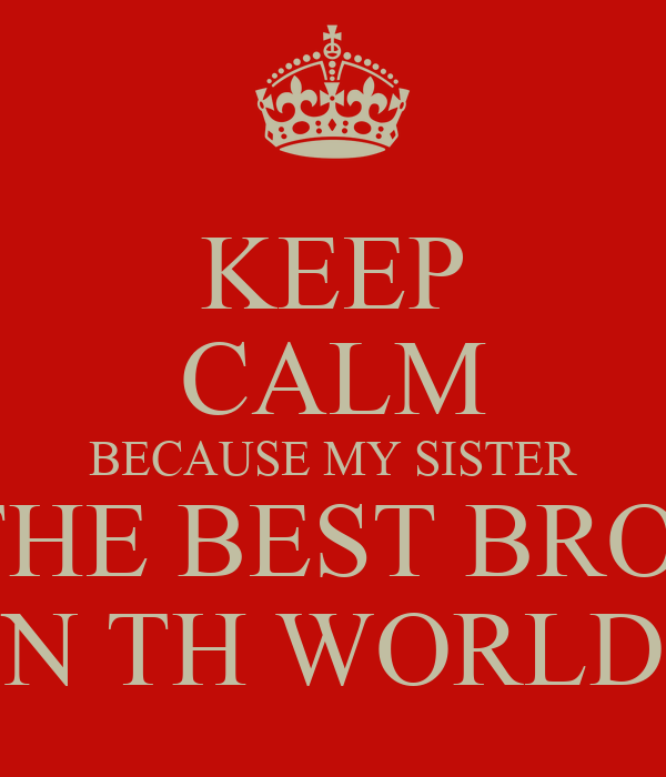 Keep Calm Because My Sister Has The Best Brother In Th World Poster