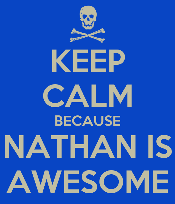 Keep Calm Because Nathan Is Awesome Keep Calm And Carry