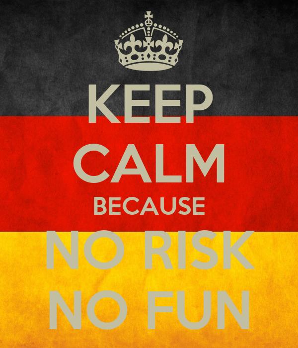 No Risk No Fun Гјbersetzung