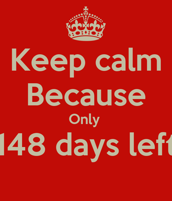 Keep calm Because Only 148 days left